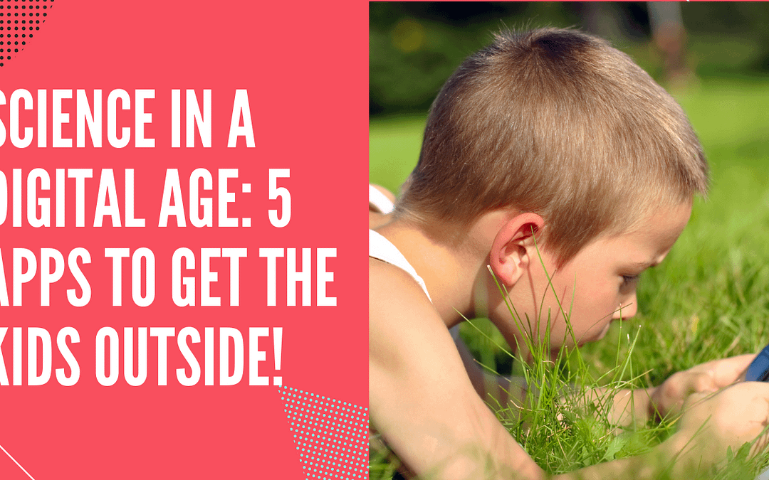 Science in a Digital Age: 5 Apps to Get the Kids Outside!